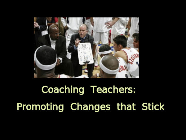 Coaching Teachers: Promoting Changes that Stick
