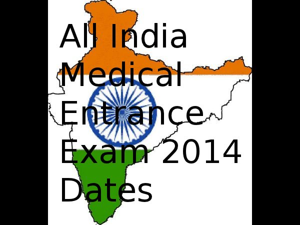 All India Medical Entrance Exams 2014 Dates