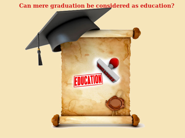 Can mere graduation be considered as education?