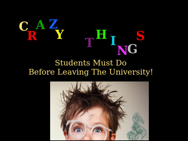 Crazy things to do before leaving the unievrsity!