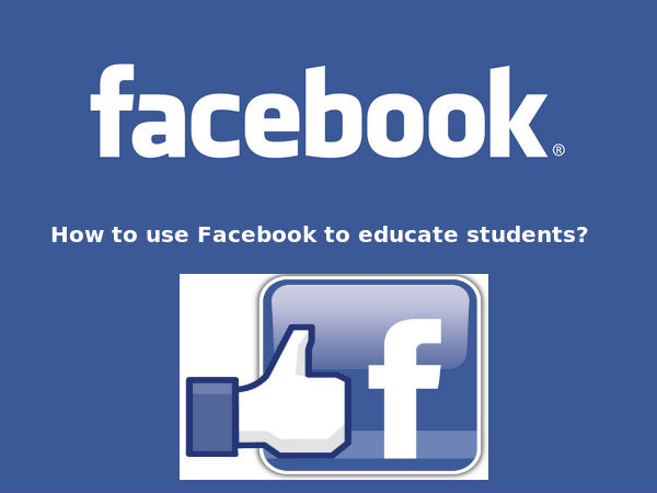 How to use Facebook to educate students?
