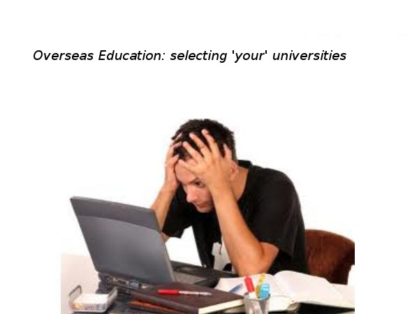 Overseas Education: selecting 'your' universities?