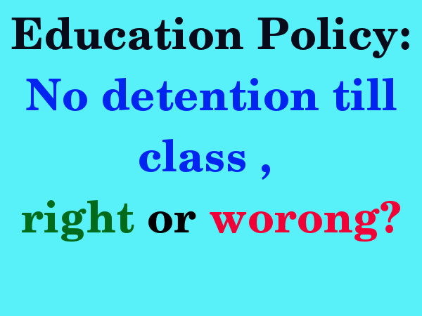 No-detention till class 8. Right or wrong?