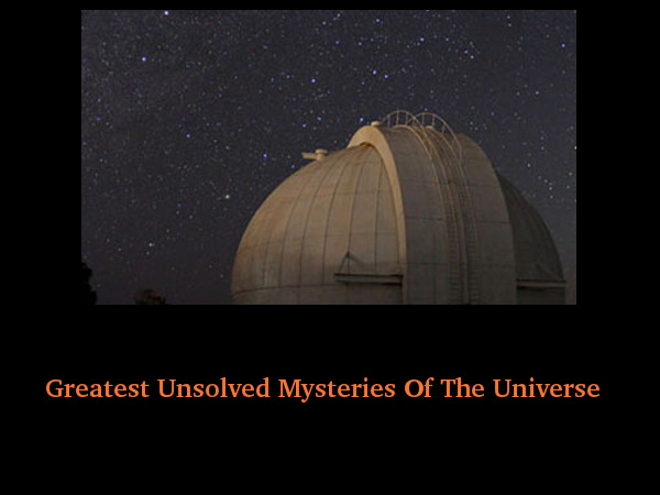 Greatest Unsolved Mysteries Of The Universe