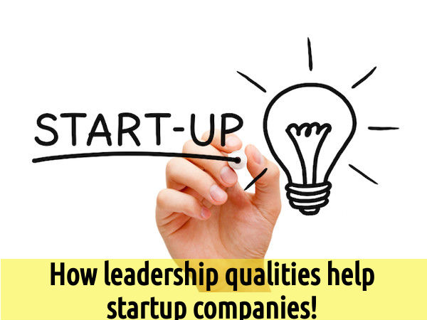 How leadership qualities help startup companies!