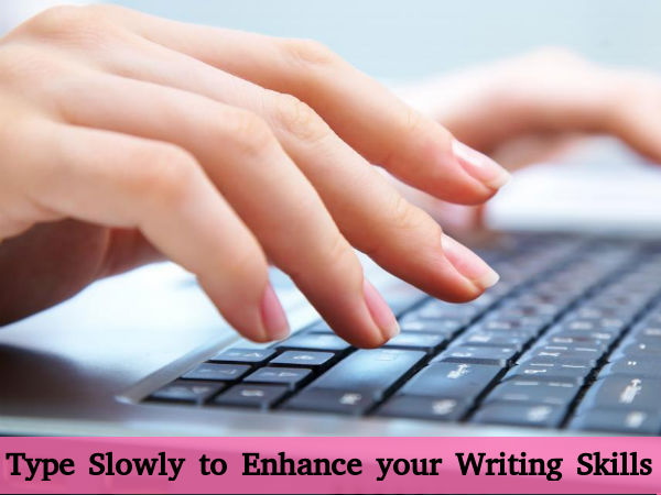 Type Slowly to Enhance Your Writing Skills