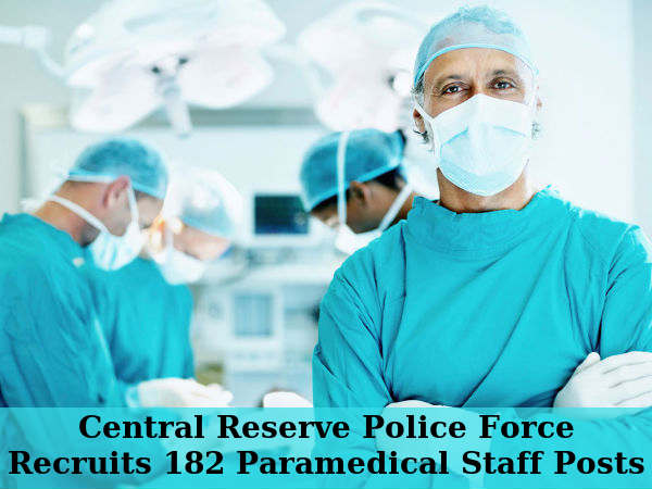 CRPF Recruits 182 Paramedical Staff Posts 2016