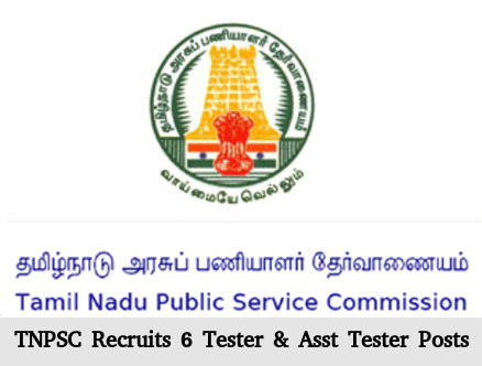 TNPSC Recruits 6 Tester & Asst Tester Posts