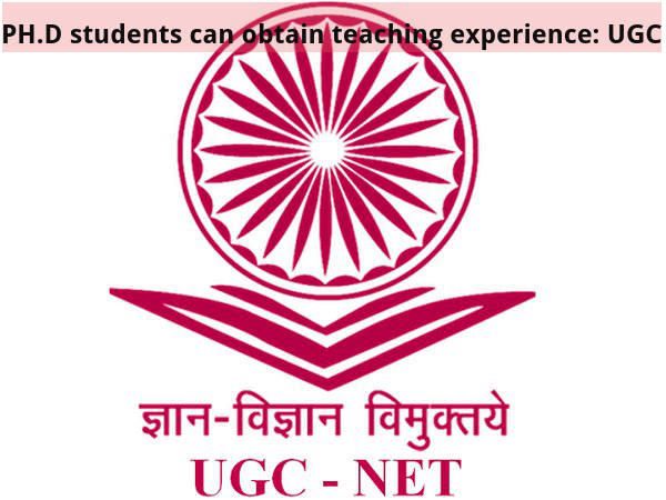 PH.D students can obtain teaching experience: UGC