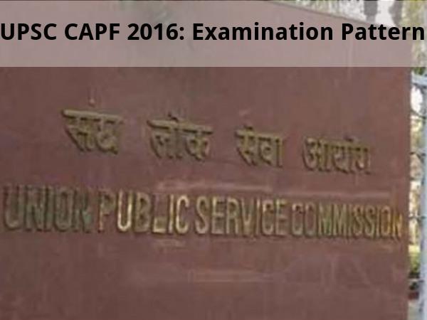 UPSC CAPF 2016: Examination Pattern