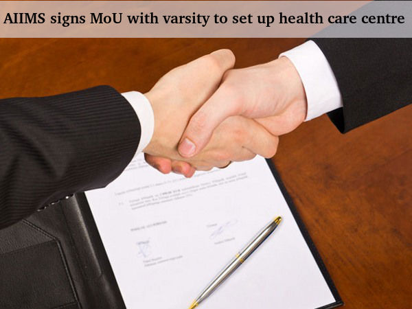 AIIMS Signs MoU with Varsity to Set Up Health Care