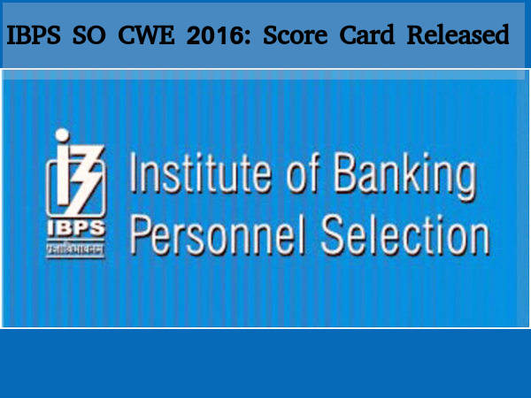 IBPS CWE SO 2016: Score Cards Released