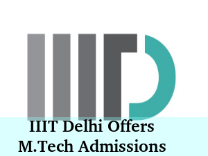IIIT Delhi Offers M.Tech Admissions For 2016