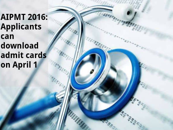 AIPMT 2016: Download admit cards from April 1