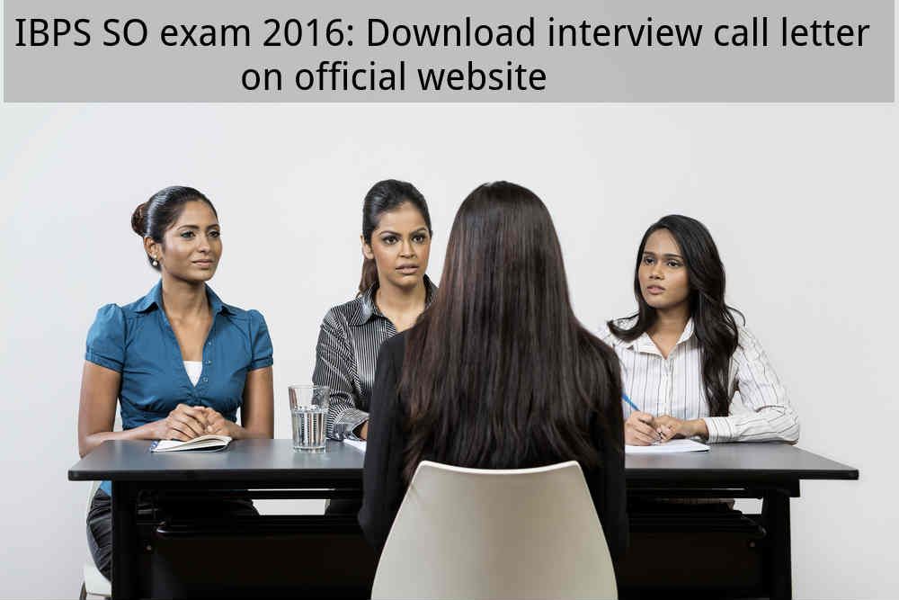 IBPS SO exam 2016: Download interview call letter