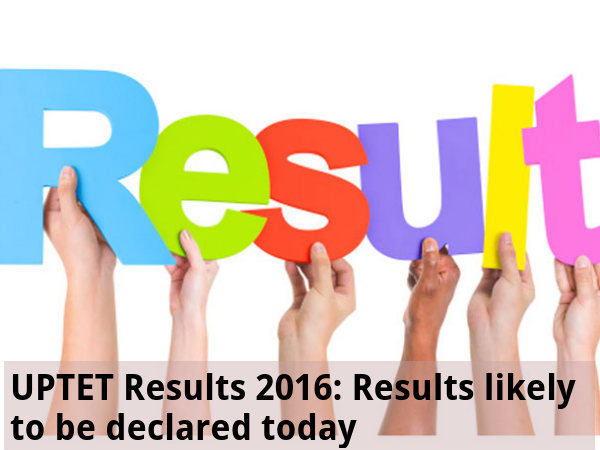 UPTET 2016: Results likely to be declared today
