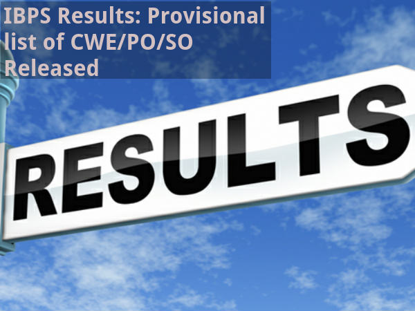 IBPS Results: Provisional list of CWE/PO/SO Out