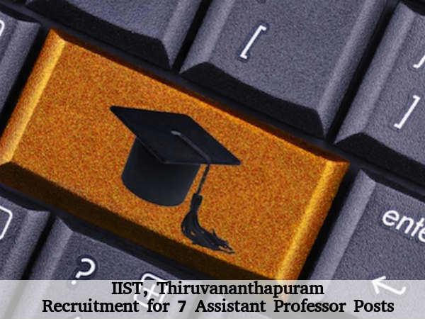 IIST Recruitment for 7 Asst Professor Posts