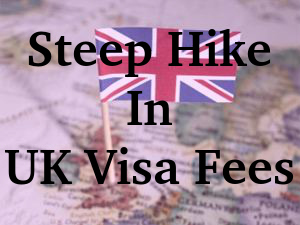 Steep Hike In UK Visa Fees