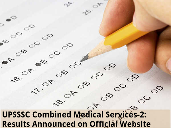 UPSSSC Combined Medical Services-2:Result Declared
