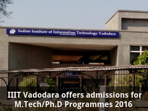 IIIT Vadodara offers admissions for M.Tech/Ph.D