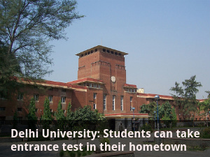 Delhi University: Take entrance test in hometown