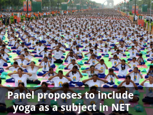 Panel proposes to include Yoga as a subject in NET