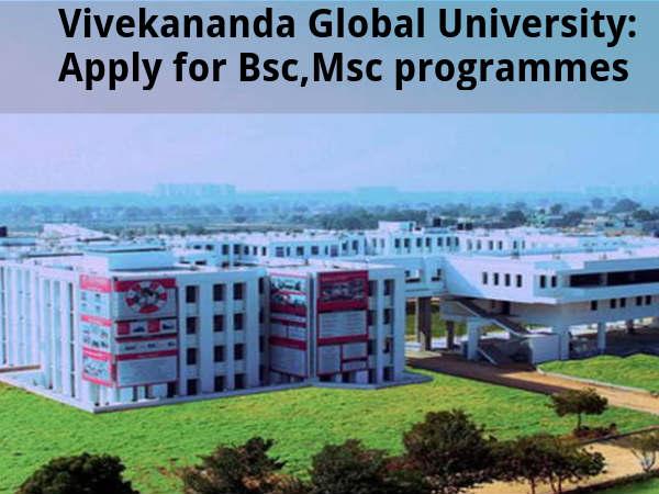 Vivekananda Global University: Apply for UG, PG