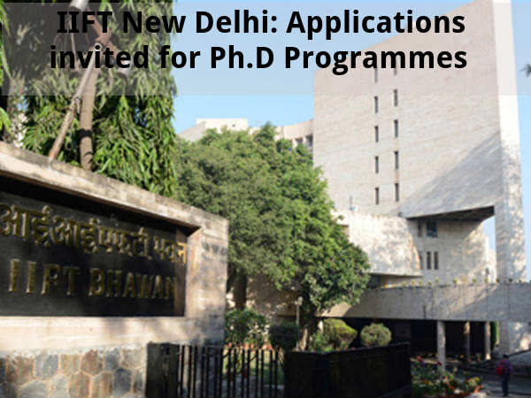 IIFT New Delhi: Applications invited for Ph.D