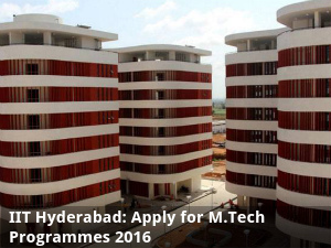 IIT Hyderabad: Apply for M.Tech Programmes 2016