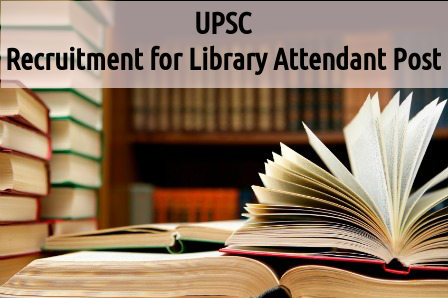 UPSC is Hiring for Library Attendant Post