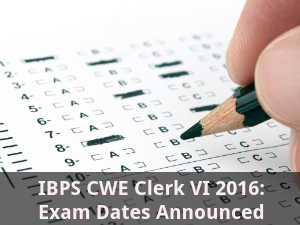 IBPS CWE Clerk VI 2016: Exam Dates Announced