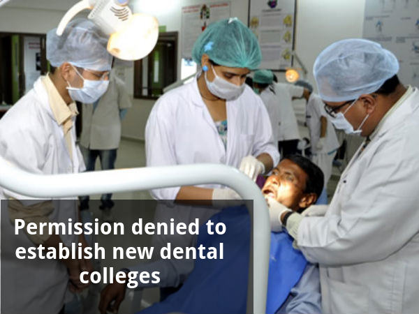Permission denied to set up new dental colleges