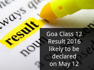 Goa Class 12 Result 2016 may be declared on May 12