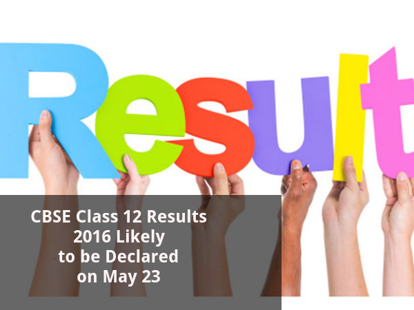 CBSE Class 12 Results 201 to be Declared on May 23