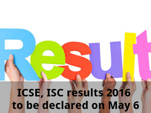 ICSE, ISC results 2016 to be declared on May 6