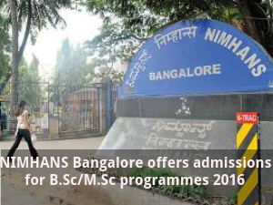 NIMHANS Bangalore offers admissions for B.Sc/M.Sc
