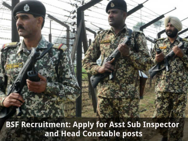 BSF: Apply for Asst SI and Head Constable posts