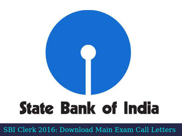 SBI Clerk 2016: Download Main Exam Call Letters