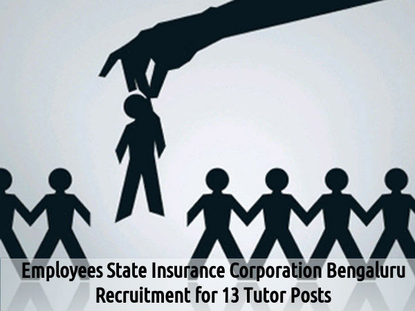 ESIC Bengaluru Recruitment for 13 Tutor Posts