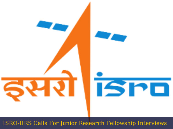 ISRO-IIRS Calls For JRF Interviews