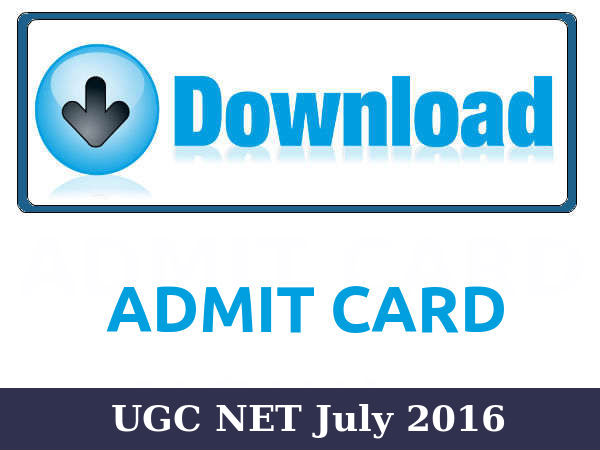 UGC NET July 2016: Admit Cards