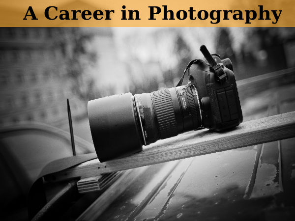 Career in Photography - All You Need To Know