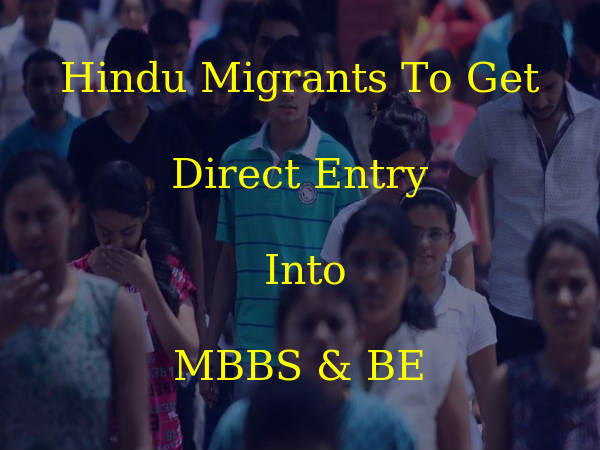 Hindu Migrants To Get Direct Entry Into MBBS & BE