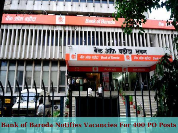 Bank of Baroda Notifies Vacancies For 400 PO Posts