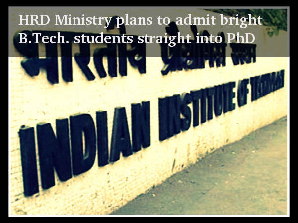 HRD Min to admit bright B.Tech. students into PhD