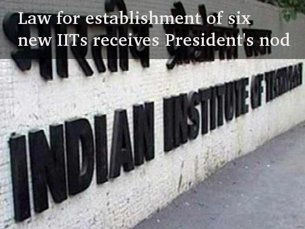 President's green signal for six new IITs in India
