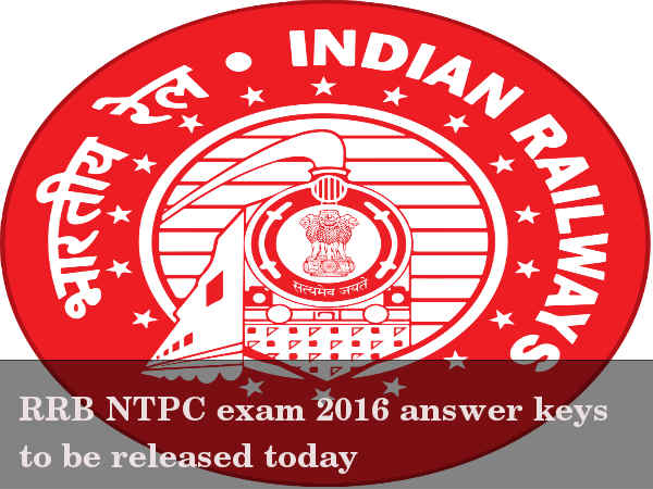 RRB NTPC exam 2016 answer keys to be out today
