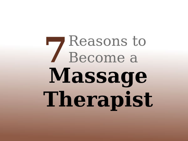 7 Fun Reasons to Become a Massage Therapist!