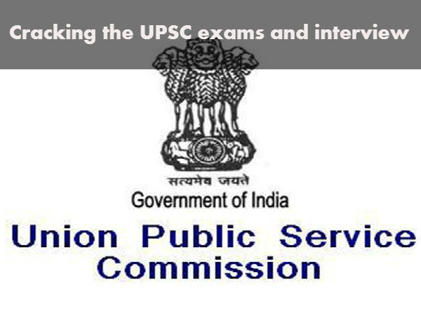 Cracking the UPSC exams and interview